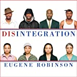 Disintegration: The Splintering of Black America | Eugene Robinson