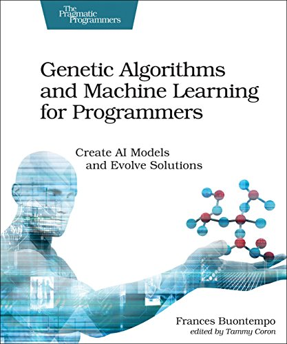 Genetic Algorithms and Machine Learnin g for Programmers: Create AI Models and Evolve Solutions