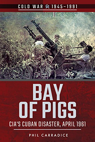 Bay of Pigs: CIA's Cuban Disaster, April 1961 (Cold War 1945-1991) (Kennedy Bay Of Pigs)