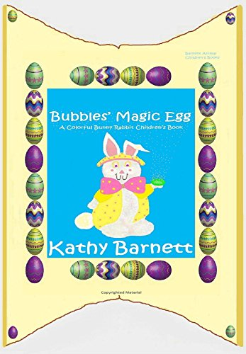 Bubbles' Magic Egg: A Colorful and Amazing Bunny Rabbit Children's Book