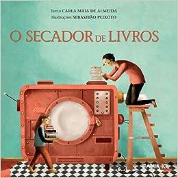Secador de Livros (Portuguese Edition): Carla Maia de Almeida: 9789722129534: Amazon.com: Books