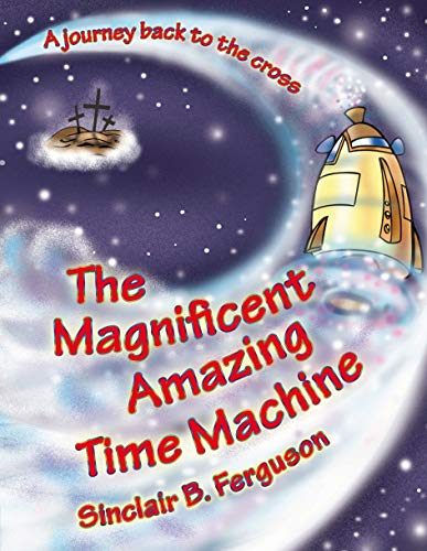 The Magnificent Amazing Time Machine: A Journey Back