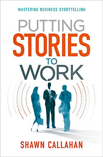 Putting Stories to Work: Mastering Business Storytelling (English Edition)