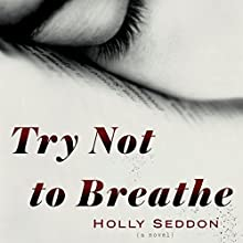 Try Not to Breathe: A Novel Audiobook by Holly Seddon Narrated by Elizabeth Knowelden, Katharine McEwan