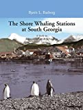 Front cover for the book The Shore Whaling Stations At South Georgia - A Study In Antarctic Industrial Archaeology by Basberg Bjorn L