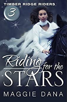 Riding for the Stars (Timber Ridge Riders Book 3) by [Dana, Maggie]