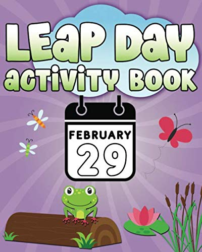 Leap Day Activity Book February 29: Fun Leap Year Activity Book for Ages 6-10 featuring Coloring Pages, Mazes, Sudoku, Hangman, Leap Tac Toe and More!