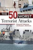 The 50 Worst Terrorist Attacks, 1960-2014, Edward F. Mickolus and Susan L. Simmons, 144082827X