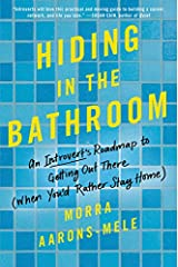Hiding in the Bathroom: An Introvert's Roadmap to Getting Out There (When You'd Rather Stay Home) Hardcover