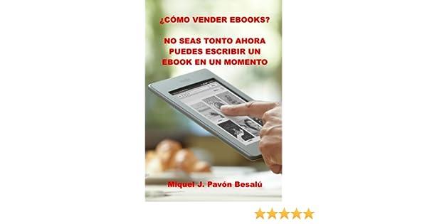 Cómo vender ebooks? - No seas tonto ahora puedes escribir un ebook ...