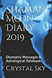 Shaman Moon Diary 2019: Shamanic Messages & Astrological Datebook