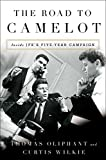 img - for The Road to Camelot: Inside JFK s Five-Year Campaign book / textbook / text book