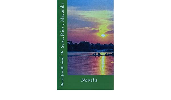 Selva, Ríos y Macumba (Spanish Edition) - Kindle edition by Hernan Jaramillo. Literature & Fiction Kindle eBooks @ Amazon.com.