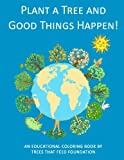 img - for Plant a Tree and Good Things Happen!: An Educational Coloring Book book / textbook / text book