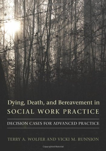 Dying, Death, and Bereavement in Social Work Practice: Decision Cases for Advanced Practice (End-of-Life Care: A Series)