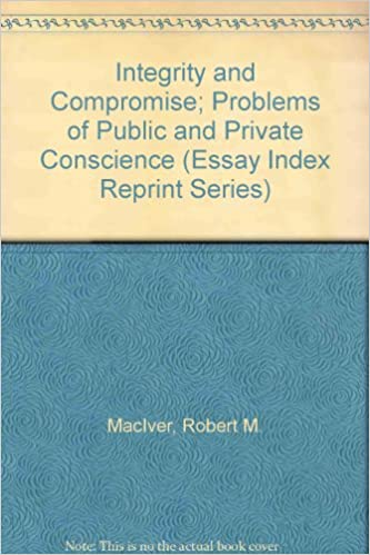 amazoncom integrity and compromise problems of public and private  integrity and compromise problems of public and private conscience essay  index reprint series facsimile edition