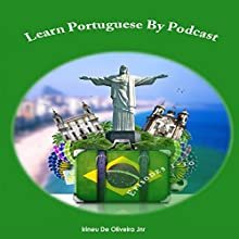 Learn Portuguese By Podcast: Episodes 1-10 (Portuguese Edition) Audiobook by Irineu De Oliveira Jnr Narrated by Elena Jagmin