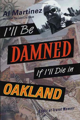 Read Online I'll Be Damned If I'll Die in Oakland: A Sort of Travel Memoir pdf