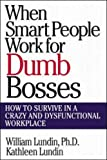 When Smart People Work for Dumb Bosses: How to Survive in a Crazy and Dysfunctional Workplace