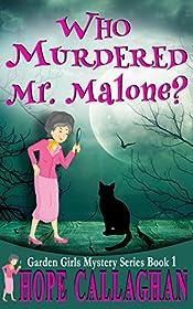 Who Murdered Mr. Malone?: A Garden Girls Cozy Mysteries Book (Garden Girls Christian Cozy Mystery Series 1)