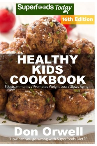 Healthy Kids Cookbook: Over 295 Quick & Easy Gluten Free Low Cholesterol Whole Foods Recipes full of Antioxidants & Phytochemicals (Healthy Kids Natural Weight Loss Transformation) (Volume 12) by Don Orwell