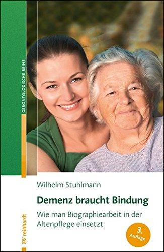 Demenz Braucht Bindung  Wie Man Biographiearbeit In Der Altenpflege Einsetzt  Reinhardts Gerontologische Reihe