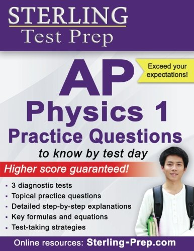 Sterling Test Prep AP Physics 1 Practice Questions: High Yield AP Physics 1 Questions with Detailed Explanations