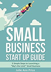 Small Business Start Up Guide: 5 Simple Steps to Launching a