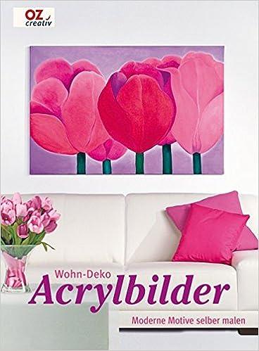 Wohn Deko Acrylbilder Moderne Motive Selber Malen Amazon De Bucher