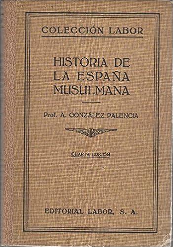 HISTORIA DE LA ESPAÑA MUSULMANA: Amazon.es: GONZALEZ PALENCIA ...