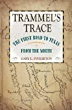 Trammel's Trace: The First Road to Texas from the North (Red River Valley Books, sponsored by Texas A&M University-Texarkana)