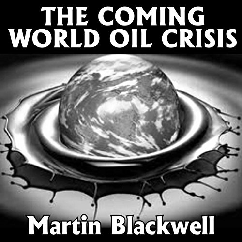 The Coming World Oil Crisis - Oil Crisis Coming