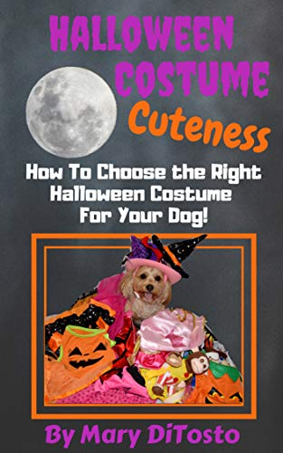 Halloween Costume Cuteness: How To Choose The Right Halloween Costume For Your Dog (Happy Healthy Dogs Book 4) -