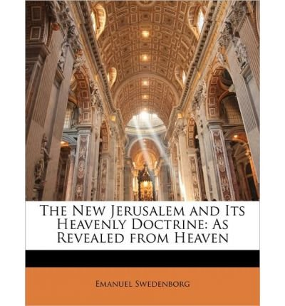 The New Jerusalem and Its Heavenly Doctrine: As Revealed from Heaven (Paperback) - Common