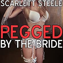 Pegged by the Bride Audiobook by Scarlett Steele Narrated by Posey Clifford