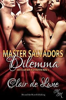 Master Salvadors Dilemma (Der Club der blutroten Rose 1) (German Edition) by [Lune, Clair de]