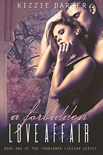 A Forbidden Love Affair (The Forbidden Liaison Series Book 1) by [Darker, Kizzie]