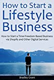 img - for How to Start a Lifestyle Business: How to Start a Time-Freedom Based Business via Shopify and Other Digital Services book / textbook / text book