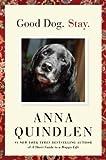 Good Dog. Stay., Anna Quindlen, 1400067138