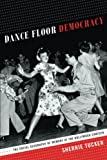 "Sherrie Tucker, ""Dance Floor Democracy: The Social Geography of Memory at the Hollywood Canteen"" (Duke UP, 2014)"