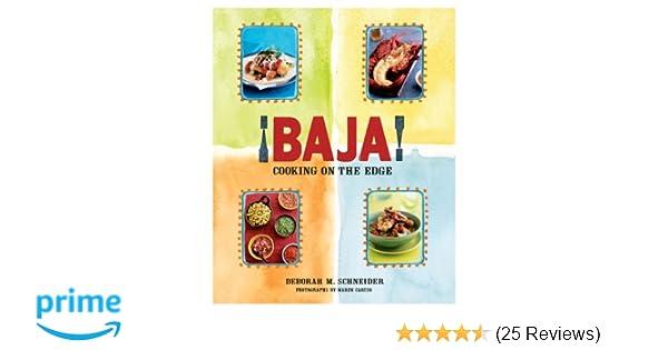 ¡Baja! Cooking on the Edge: Deborah M. Schneider, Miriam Backes, Photos by Maren Caruso: 9780981622255: Amazon.com: Books