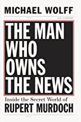 The Man Who Owns the News: Inside the Secret World of Rupert Murdoch Kindle Edition