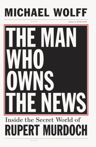 The Man Who Owns the News: Inside the Secret World of Rupert Murdoch Pdf