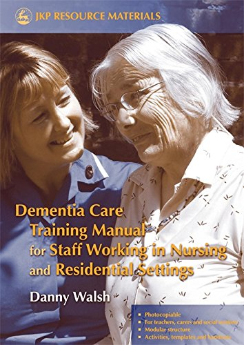 Dementia Care Training Manual for Staff Working in Nursing and Residential Settings (Jkp Resource Materials) by Danny Walsh