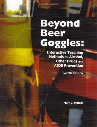 Drug Prevention - Beyond Beer Goggles: Interactive Teaching Methods for Alcohol, Other Drugs, and AIDS Prevention