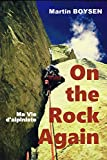 On The Rock Again: Ma vie d'alpiniste (French Edition)