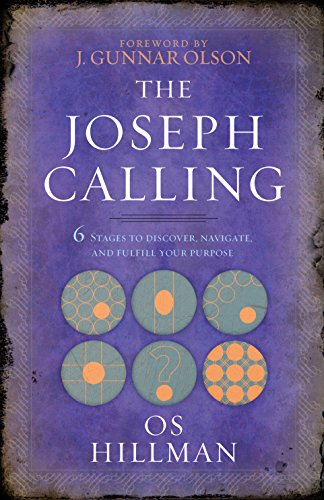 The Joseph Calling: 6 Stages to Discover, Navigate, and Fulfill Your Purpose (Examples Of Trusting God In The Bible)