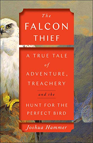 (The Falcon Thief: A True Tale of Adventure, Treachery, and the Hunt for the Perfect Bird )