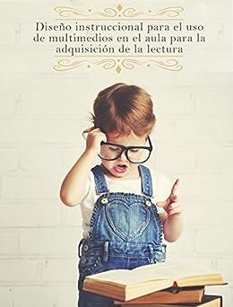 Diseño Instruccional para el uso de multimedios en el aula para la adquisición de la lectura de [Tavera Chavez, Julieta Del Carmen]