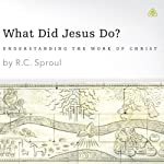 What Did Jesus Do? | R. C. Sproul